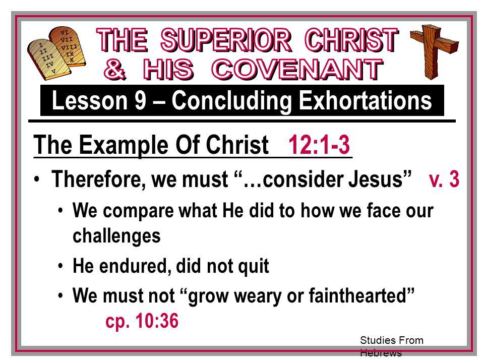 Studies From Hebrews III VI VII VIII IX X I II IV V III Therefore, we must …consider Jesus v.