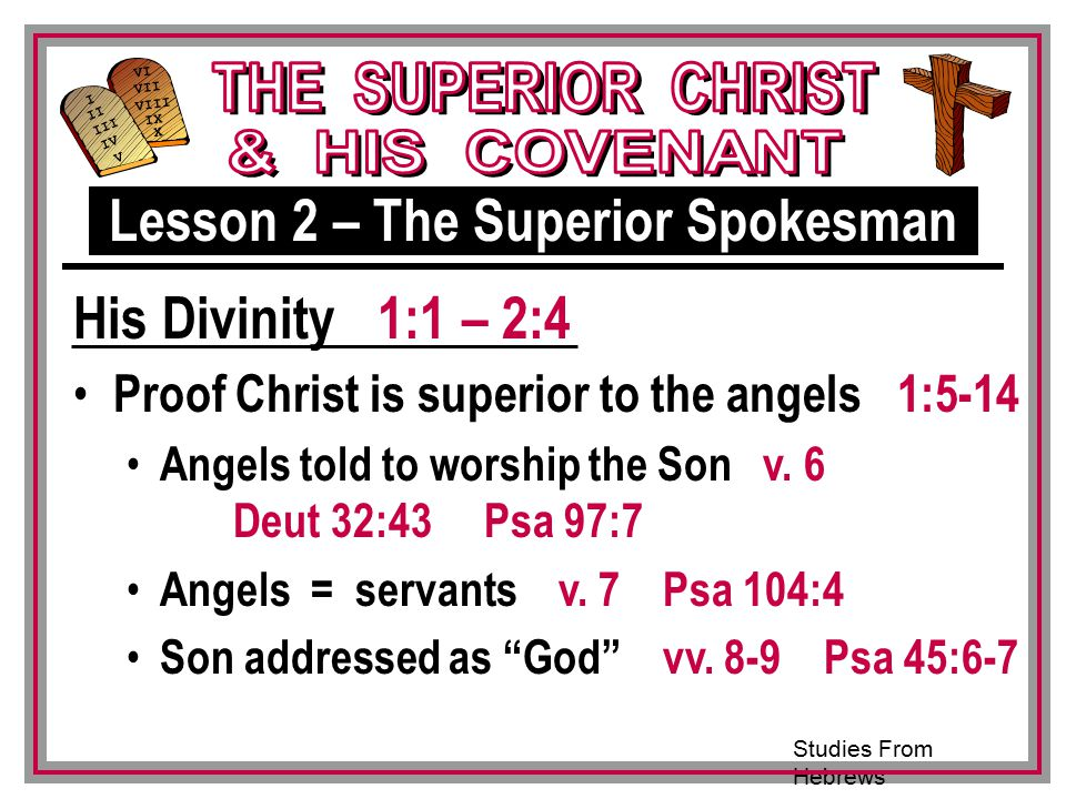 Studies From Hebrews III VI VII VIII IX X I II IV V III Proof Christ is superior to the angels 1:5-14 Angels told to worship the Son v.