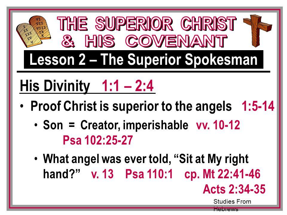 Studies From Hebrews III VI VII VIII IX X I II IV V III Proof Christ is superior to the angels 1:5-14 Son = Creator, imperishable vv.