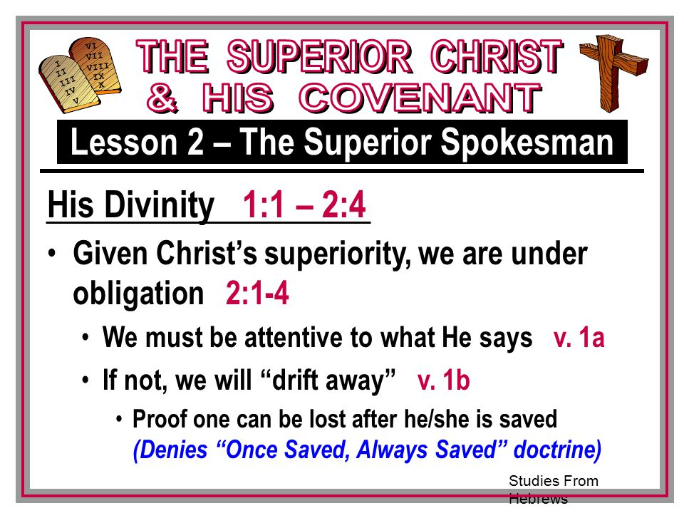 Studies From Hebrews III VI VII VIII IX X I II IV V III Given Christ's superiority, we are under obligation 2:1-4 We must be attentive to what He says v.