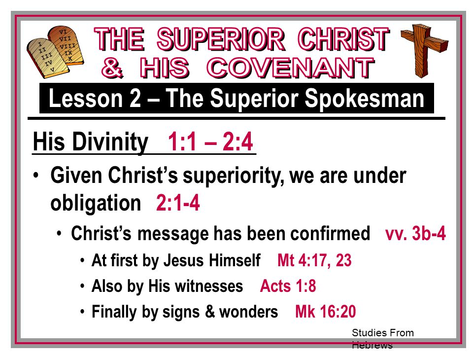 Studies From Hebrews III VI VII VIII IX X I II IV V III Given Christ's superiority, we are under obligation 2:1-4 Christ's message has been confirmed vv.