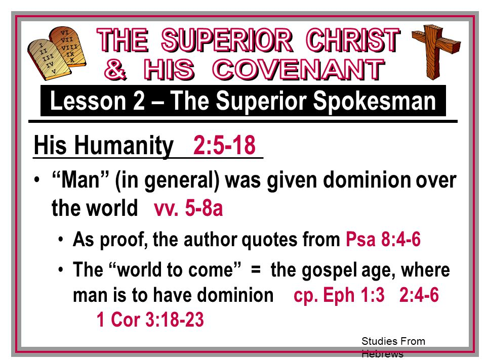 Studies From Hebrews III VI VII VIII IX X I II IV V III Man (in general) was given dominion over the world vv.