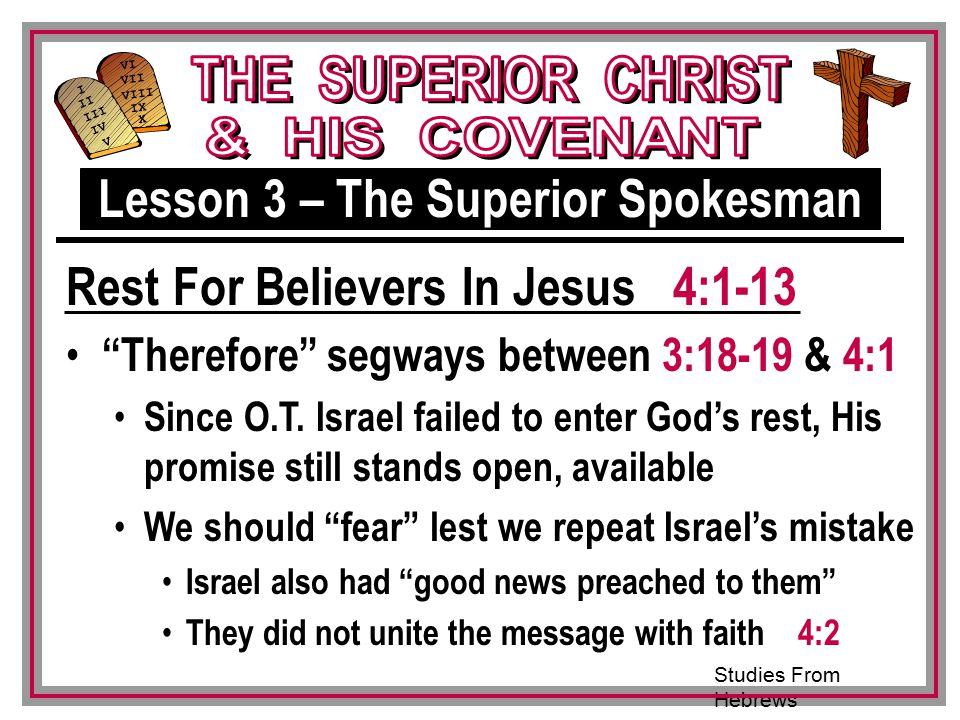 Studies From Hebrews III VI VII VIII IX X I II IV V III Therefore segways between 3:18-19 & 4:1 Since O.T.