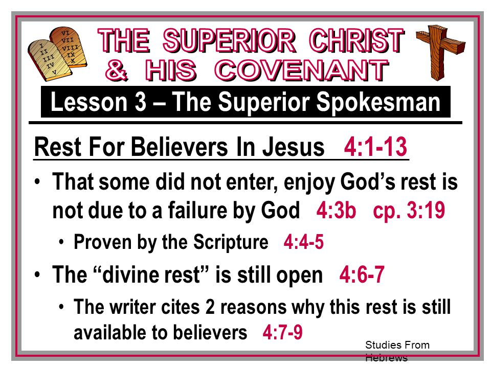 Studies From Hebrews III VI VII VIII IX X I II IV V III That some did not enter, enjoy God's rest is not due to a failure by God 4:3b cp.