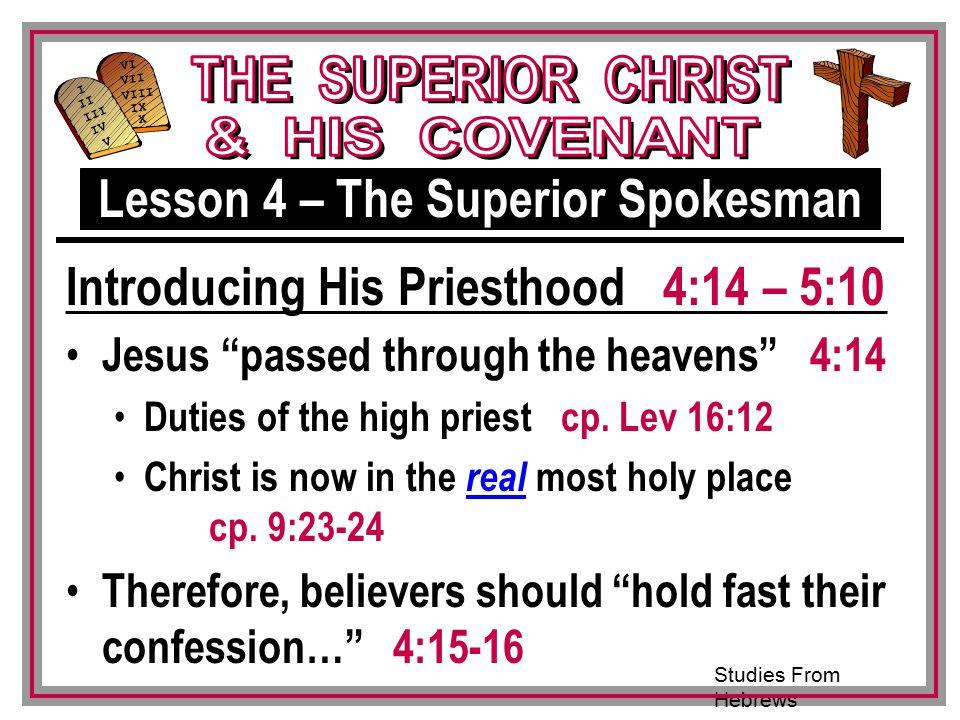 Studies From Hebrews III VI VII VIII IX X I II IV V III Jesus passed through the heavens 4:14 Duties of the high priest cp.