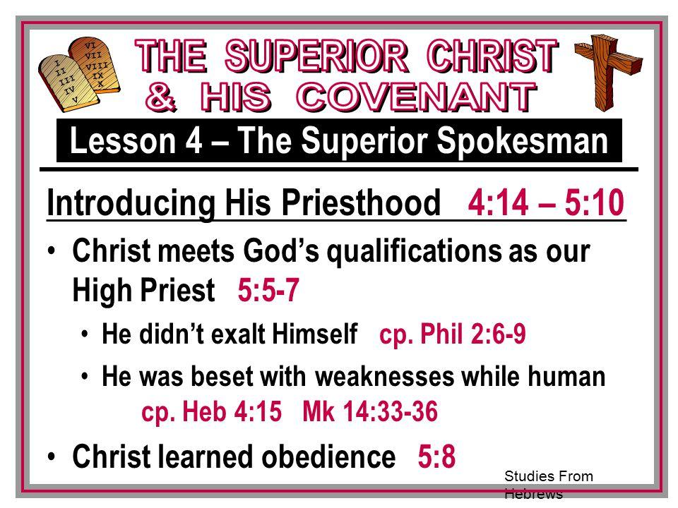 Studies From Hebrews III VI VII VIII IX X I II IV V III Christ meets God's qualifications as our High Priest 5:5-7 He didn't exalt Himself cp.