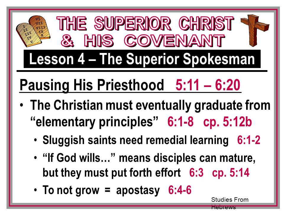 Studies From Hebrews III VI VII VIII IX X I II IV V III The Christian must eventually graduate from elementary principles 6:1-8 cp.