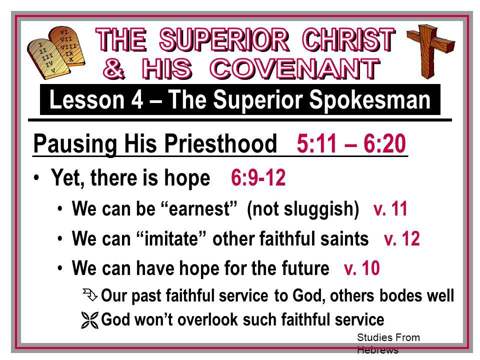 Studies From Hebrews III VI VII VIII IX X I II IV V III Yet, there is hope 6:9-12 We can be earnest (not sluggish) v.