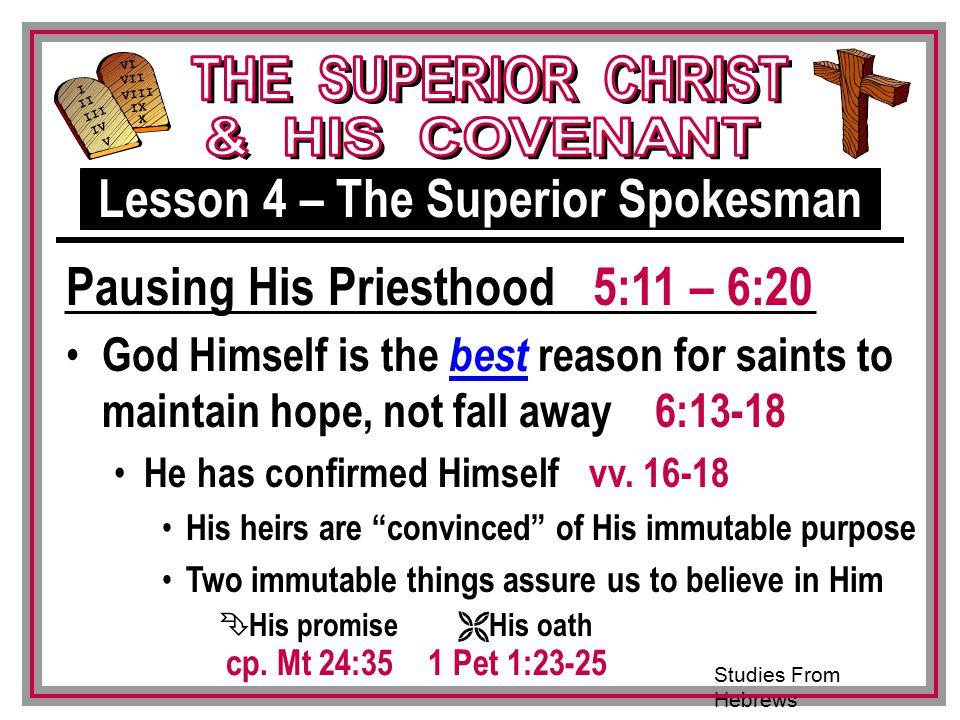 Studies From Hebrews III VI VII VIII IX X I II IV V III God Himself is the best reason for saints to maintain hope, not fall away 6:13-18 He has confirmed Himself vv.