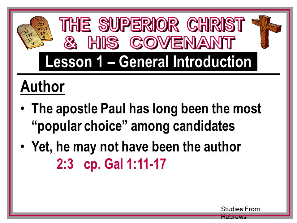Studies From Hebrews III VI VII VIII IX X I II IV V III Author The apostle Paul has long been the most popular choice among candidates Yet, he may not have been the author 2:3 cp.