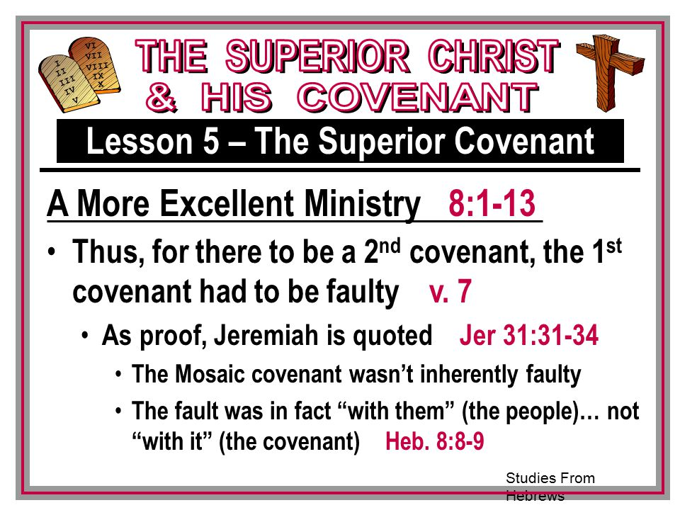 Studies From Hebrews III VI VII VIII IX X I II IV V III Thus, for there to be a 2 nd covenant, the 1 st covenant had to be faulty v.