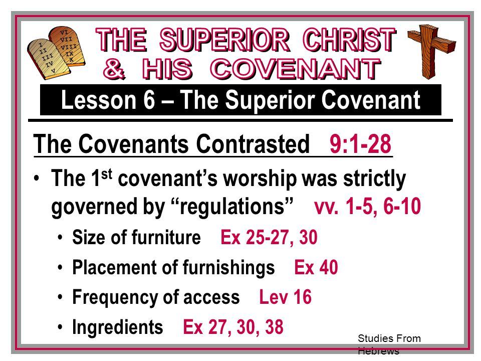 Studies From Hebrews III VI VII VIII IX X I II IV V III The 1 st covenant's worship was strictly governed by regulations vv.