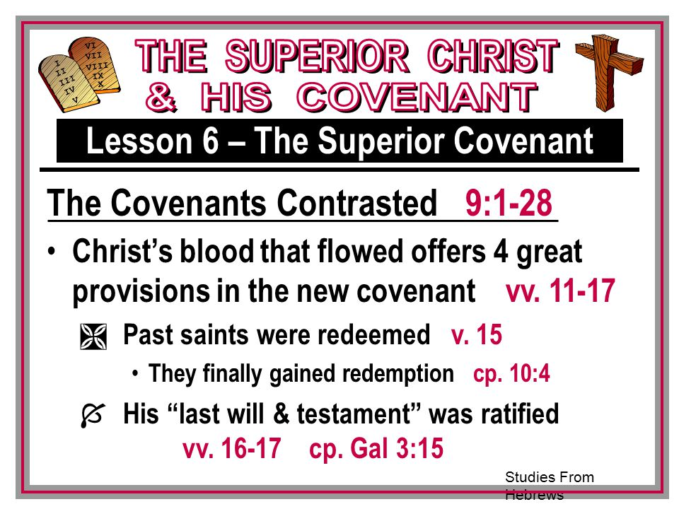 Studies From Hebrews III VI VII VIII IX X I II IV V III Christ's blood that flowed offers 4 great provisions in the new covenant vv.