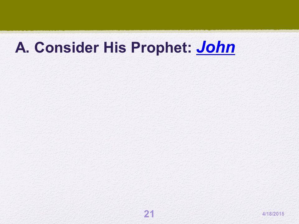 A. Consider His Prophet: John 4/18/2015 21