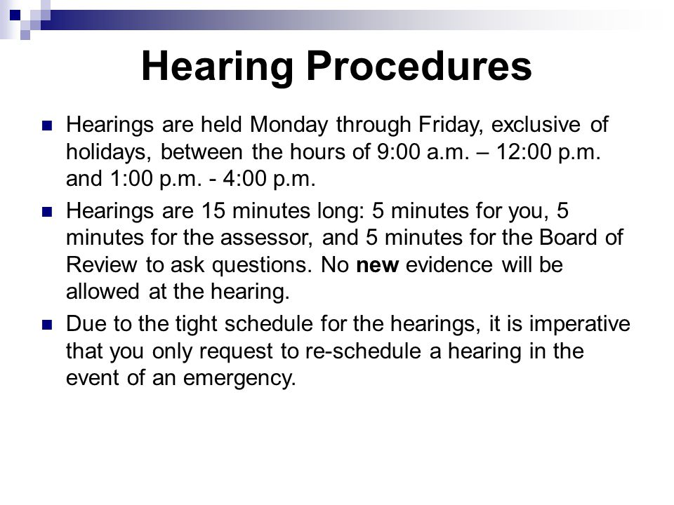 Hearing Procedures Hearings are held Monday through Friday, exclusive of holidays, between the hours of 9:00 a.m.