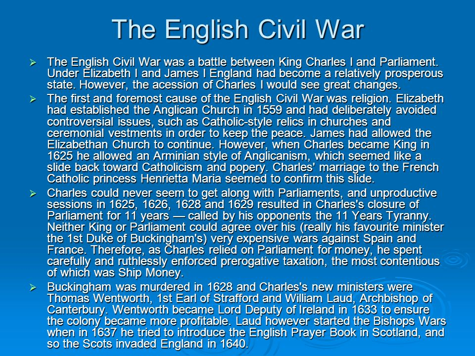 The English Civil War  Charles was forced to call Parliament to raise money for an army.