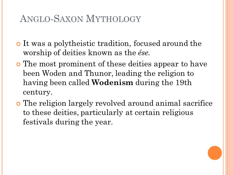 It was a polytheistic tradition, focused around the worship of deities known as the ése. The most prominent of these deities appear to have been Woden