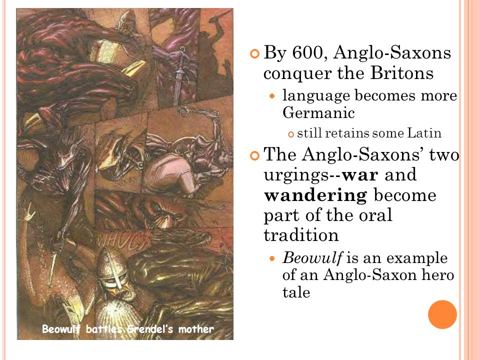 By 600, Anglo-Saxons conquer the Britons language becomes more Germanic still retains some Latin The Anglo-Saxons' two urgings--war and wandering beco