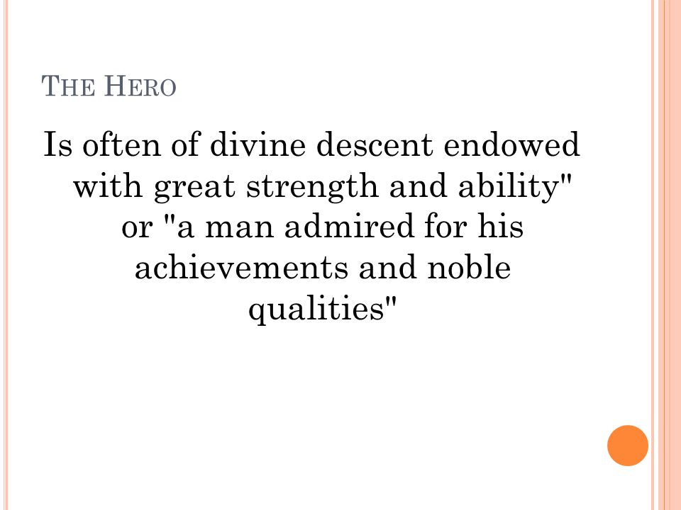 T HE H ERO Is often of divine descent endowed with great strength and ability