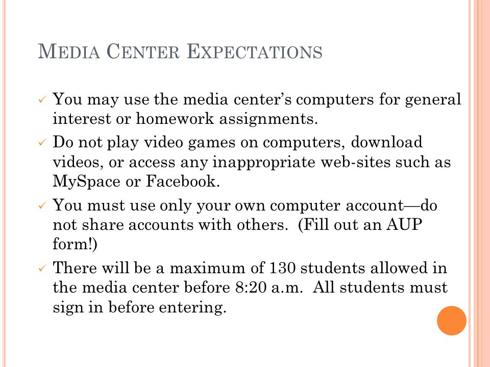 M EDIA C ENTER E XPECTATIONS You may use the media center's computers for general interest or homework assignments. Do not play video games on compute