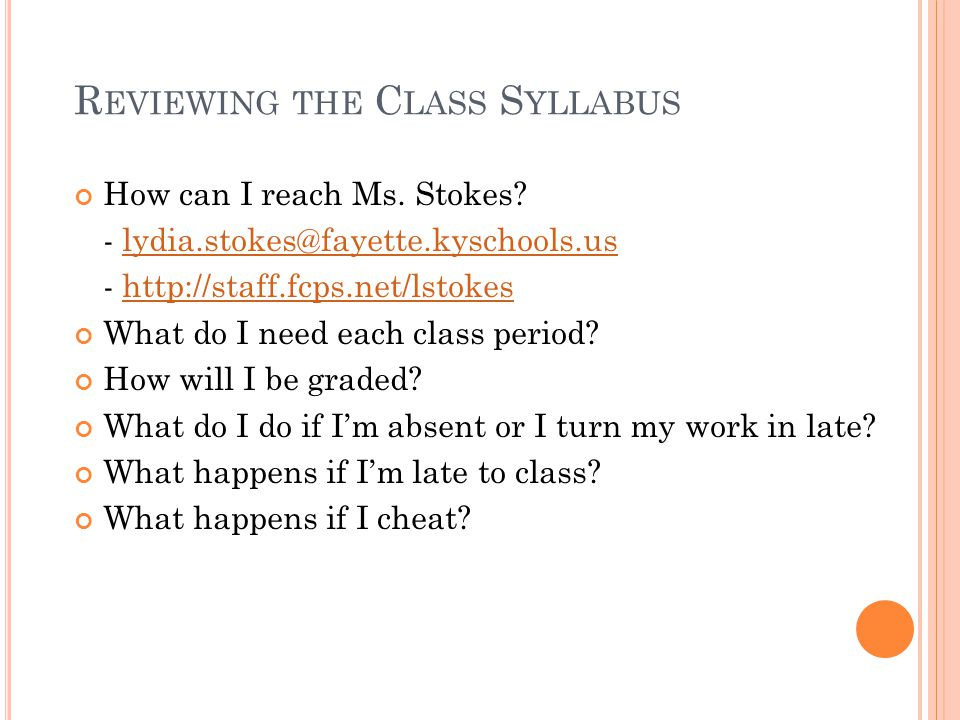 R EVIEWING THE C LASS S YLLABUS How can I reach Ms. Stokes? - lydia.stokes@fayette.kyschools.uslydia.stokes@fayette.kyschools.us - http://staff.fcps.n