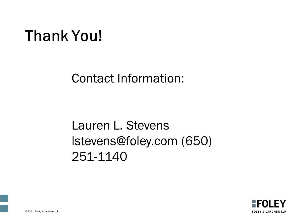 ©2011 Foley & Lardner LLP Thank You. Contact Information: Lauren L.