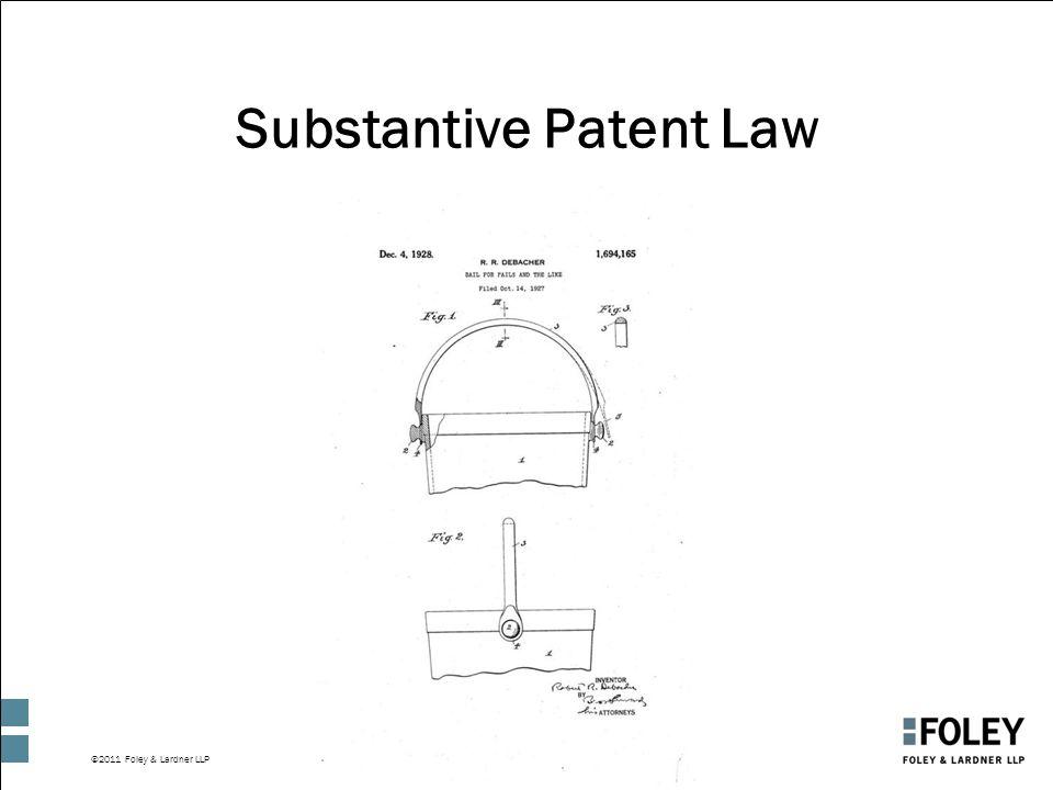 ©2011 Foley & Lardner LLP Substantive Patent Law