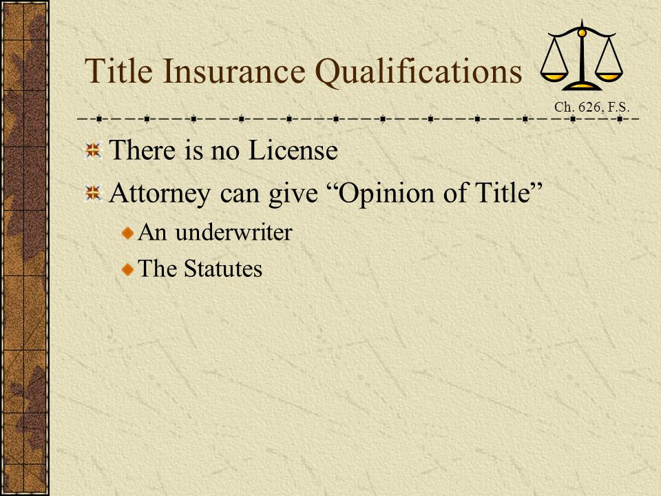 Title Insurance Qualifications There is no License Attorney can give Opinion of Title An underwriter The Statutes Ch.