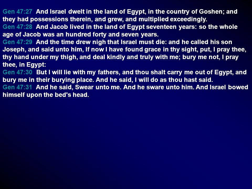 Gen 47:27 And Israel dwelt in the land of Egypt, in the country of Goshen; and they had possessions therein, and grew, and multiplied exceedingly.