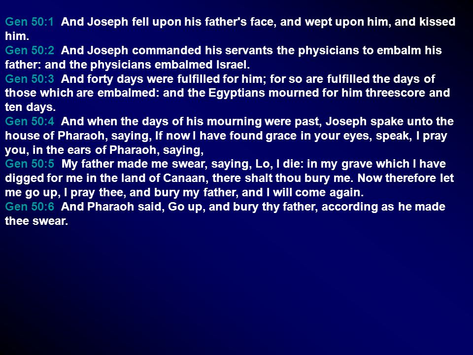Gen 50:1 And Joseph fell upon his father s face, and wept upon him, and kissed him.