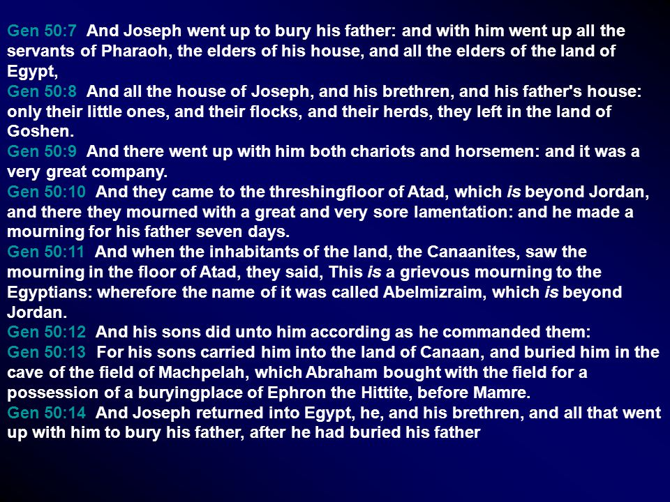Gen 50:7 And Joseph went up to bury his father: and with him went up all the servants of Pharaoh, the elders of his house, and all the elders of the l