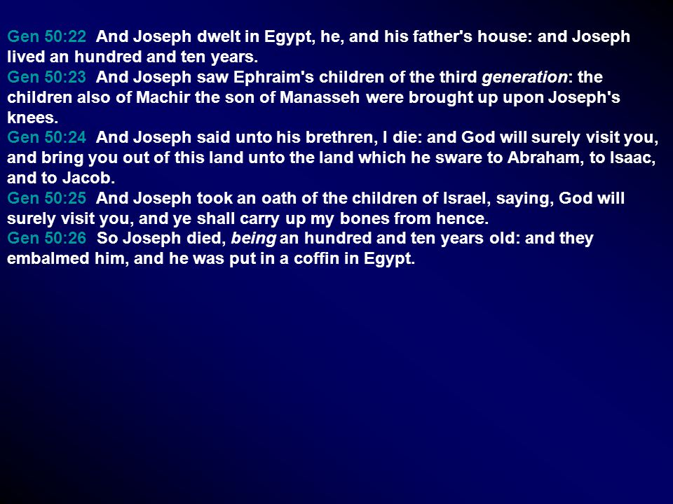 Gen 50:22 And Joseph dwelt in Egypt, he, and his father's house: and Joseph lived an hundred and ten years. Gen 50:23 And Joseph saw Ephraim's childre