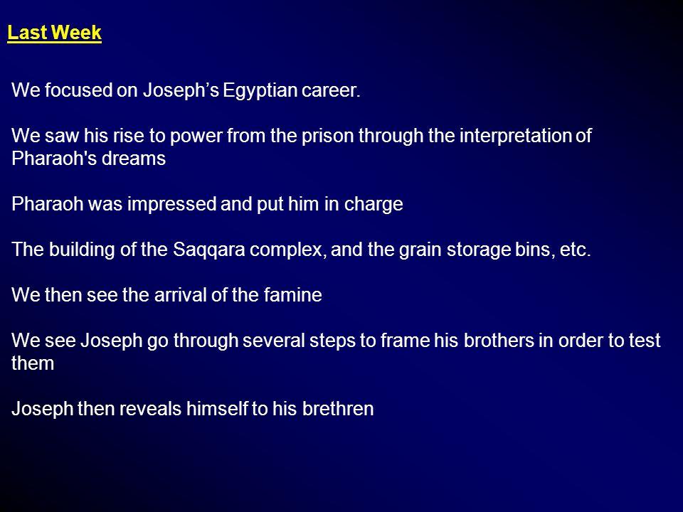 Last Week We focused on Joseph's Egyptian career.