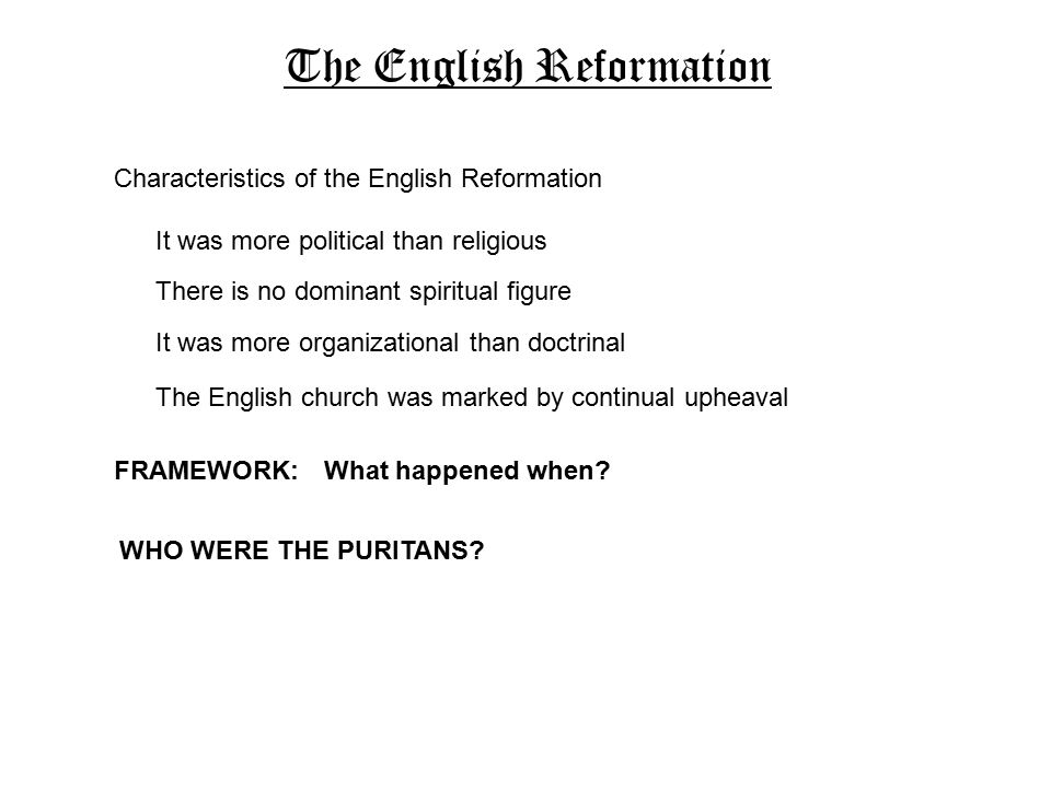 The English Reformation Characteristics of the English Reformation It was more political than religious It was more organizational than doctrinal The