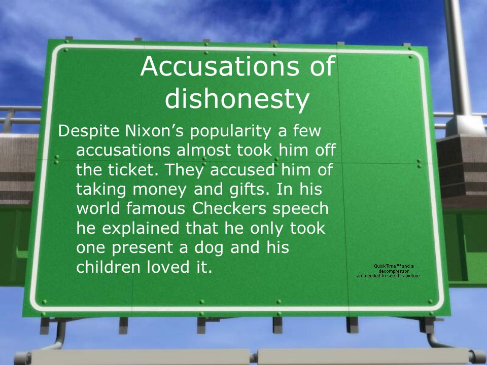 Accusations of dishonesty Despite Nixon's popularity a few accusations almost took him off the ticket.
