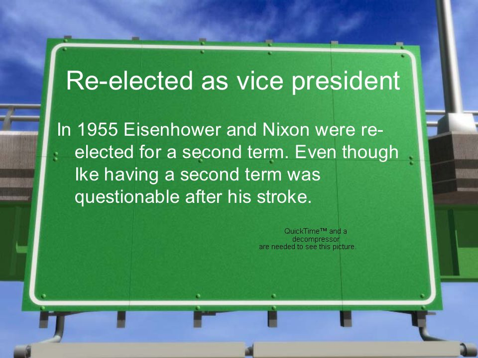 Re-elected as vice president In 1955 Eisenhower and Nixon were re- elected for a second term.