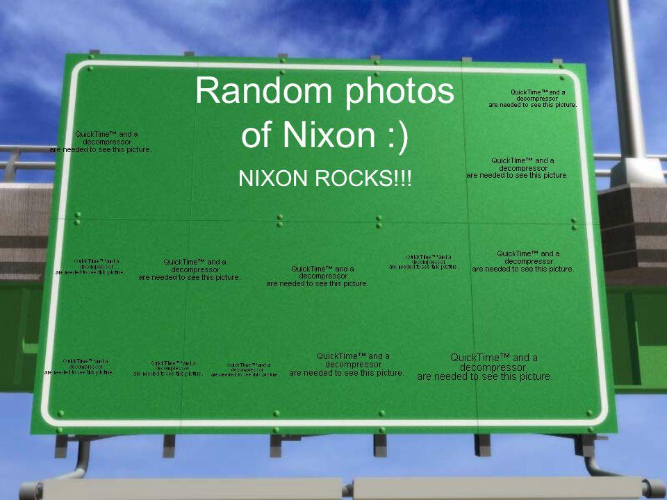 Random photos of Nixon :) NIXON ROCKS!!!