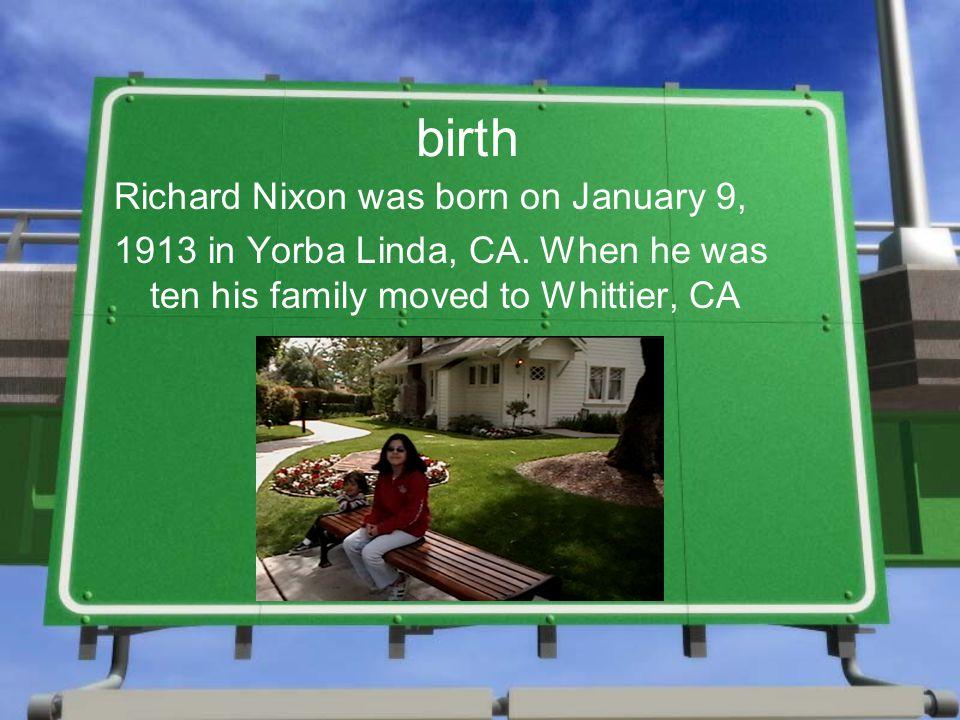 birth Richard Nixon was born on January 9, 1913 in Yorba Linda, CA.