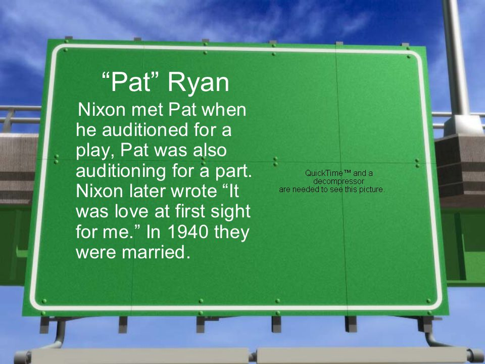 Pat Ryan Nixon met Pat when he auditioned for a play, Pat was also auditioning for a part.