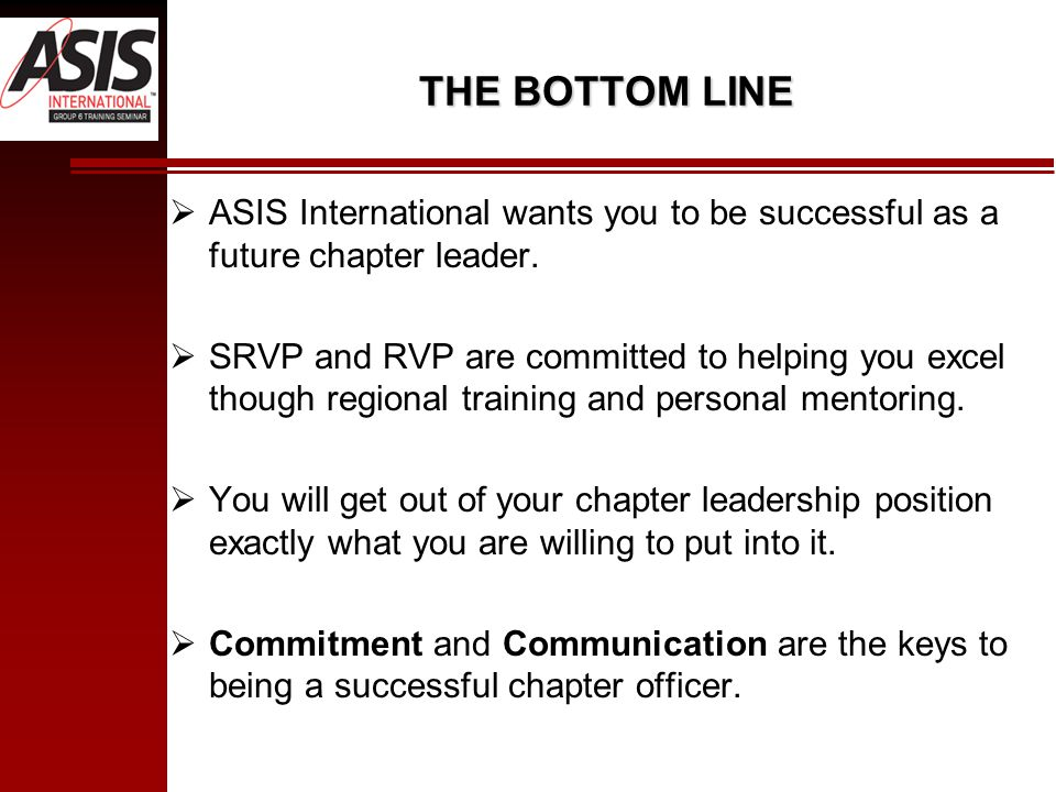 THE BOTTOM LINE  ASIS International wants you to be successful as a future chapter leader.