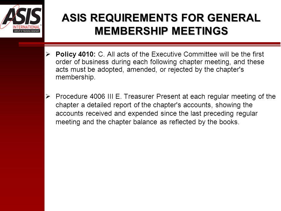 ASIS REQUIREMENTS FOR GENERAL MEMBERSHIP MEETINGS  Policy 4010: C.
