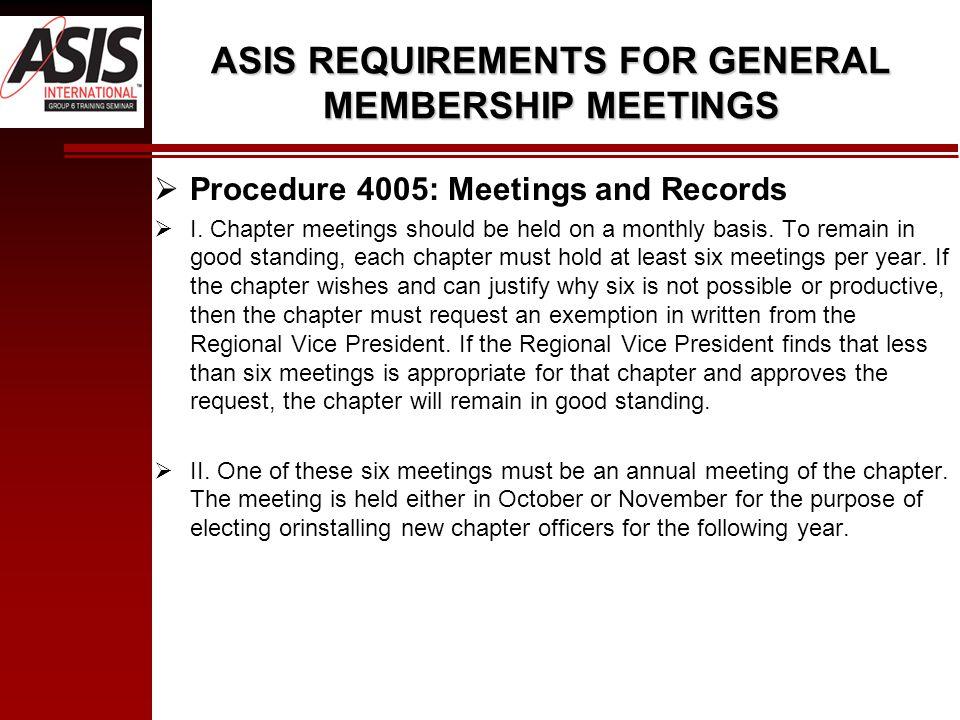ASIS REQUIREMENTS FOR GENERAL MEMBERSHIP MEETINGS  Procedure 4005: Meetings and Records  I.