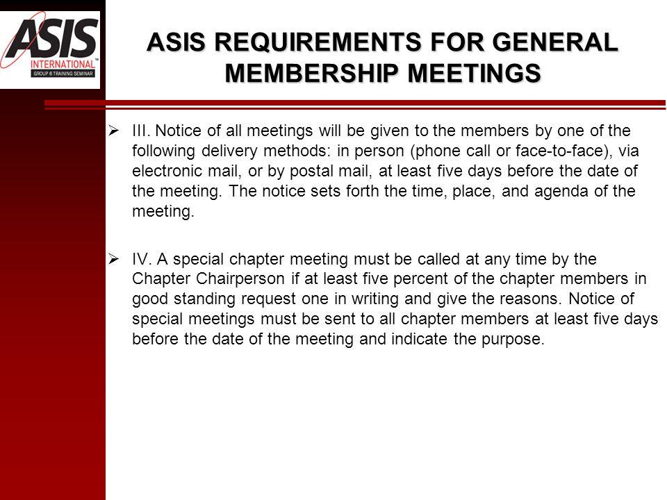 ASIS REQUIREMENTS FOR GENERAL MEMBERSHIP MEETINGS  III.