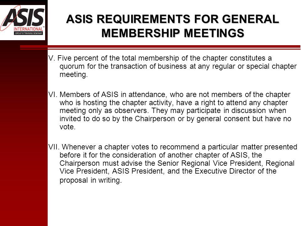 ASIS REQUIREMENTS FOR GENERAL MEMBERSHIP MEETINGS V.