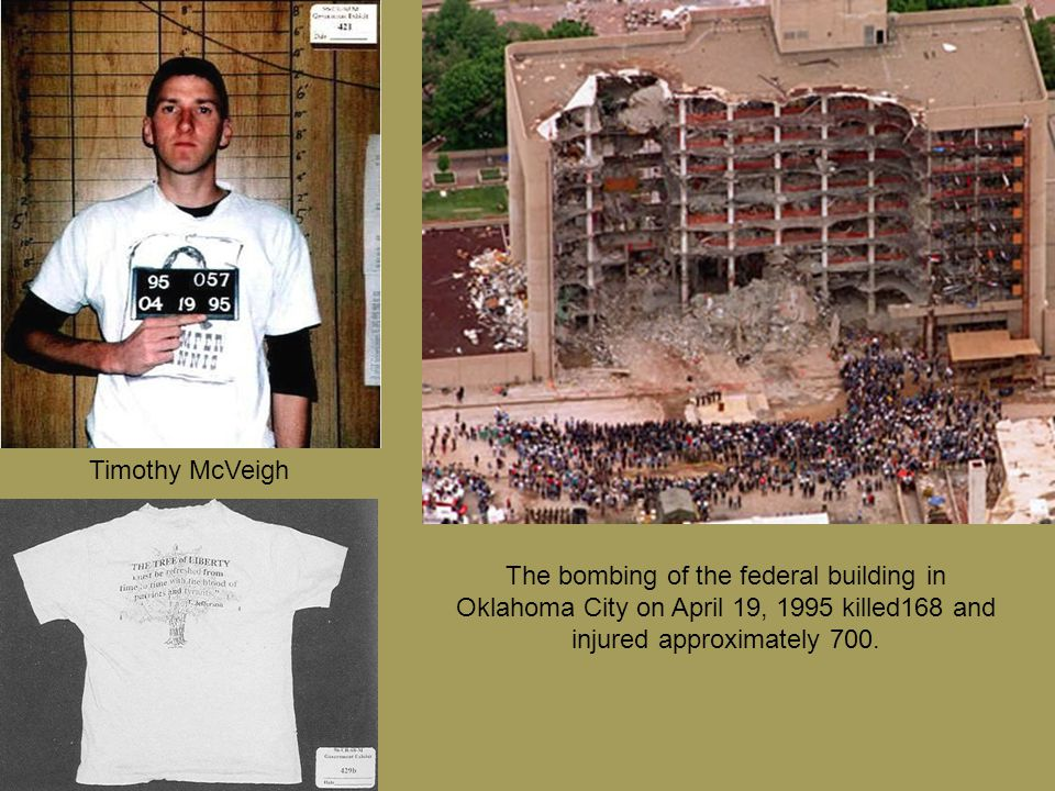 The bombing of the federal building in Oklahoma City on April 19, 1995 killed168 and injured approximately 700.
