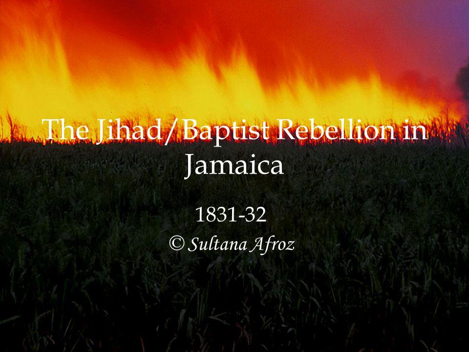 The Jihad/Baptist Rebellion in Jamaica 1831-32 © Sultana Afroz