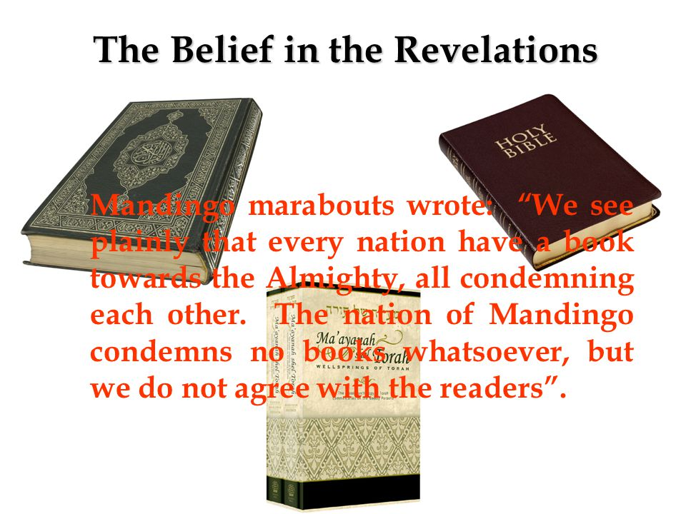 Mandingo marabouts wrote: We see plainly that every nation have a book towards the Almighty, all condemning each other.