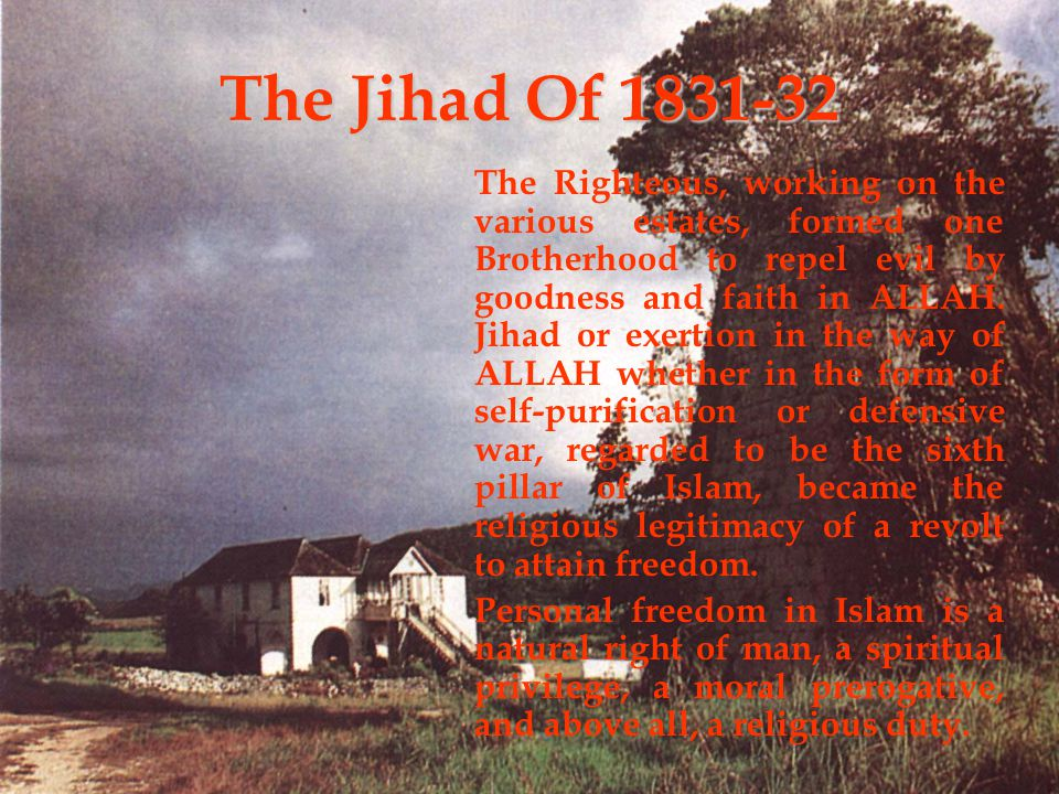 The Jihad Of 1831-32 The Righteous, working on the various estates, formed one Brotherhood to repel evil by goodness and faith in ALLAH.