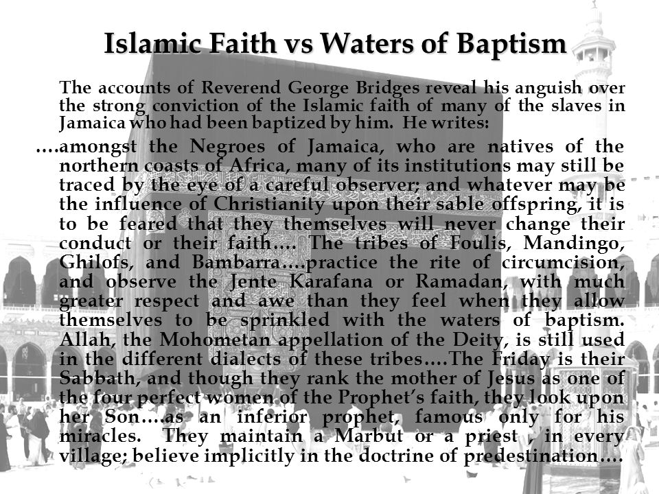 The accounts of Reverend George Bridges reveal his anguish over the strong conviction of the Islamic faith of many of the slaves in Jamaica who had been baptized by him.
