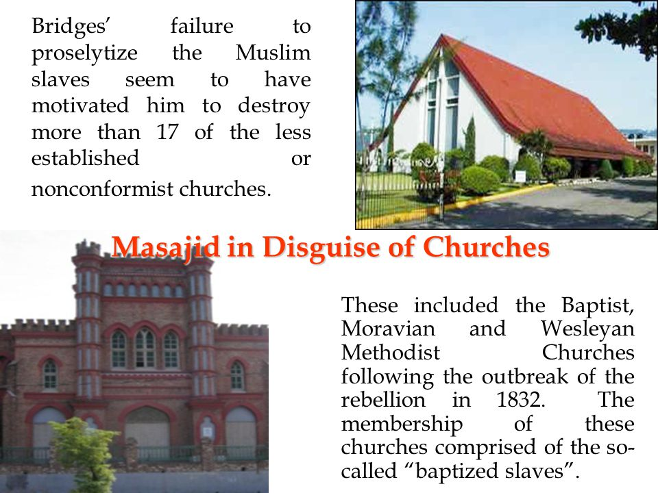 Bridges' failure to proselytize the Muslim slaves seem to have motivated him to destroy more than 17 of the less established or nonconformist churches.